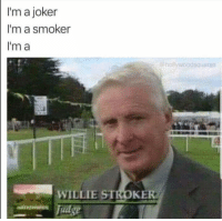 Dank, Joker, and Memes: I'm a joker  I'm a smoker  Im a  hollywoodsquares  WILLIE STROKE meirl by ReasonableDemand MORE MEMES