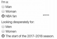 Basketball, Nba, and Sports: Im a:  Man  Woman  NBA fan  @NBAMEMES  Looking desperately for:  Men  Women  O The start of the 2017-2018 season. nbamemes nba