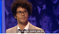Nerd, Leave-Me-Be, and Leave: I'm a nerd. Leave me be.