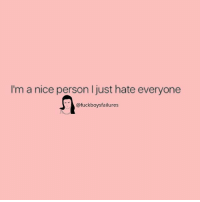 Girl Memes, Nice, and Ims: I'm a nice person I just hate everyone  @fuckboysfailures