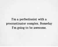 Complex, Awesome, and Someday: I'm a perfectionist with a  procrastinator complex. Someday  I'm going to be awesome.