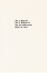 Shit, Piece of Shit, and Romantic: IM A REALIST  I'M A ROMANTIC  'M AN INDECISIVE  PIECE OF SHIT