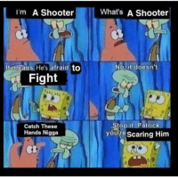 2018: Im A Shooter  What's A Shooter  migans He's afraid to  Fight  NO itidoesn't.  Catch These  Hands Nigga  youre Scaring Him 2018