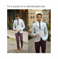 I'm a sucker for a well dressed man have yall ever wanted someone at first sight or