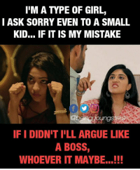 my mistake: I'M A TYPE OF GIRL,  I ASK SORRY EVEN TO A SMALL  KID... IF IT IS MY MISTAKE  ngyoungste  IF I DIDN'T I'LL ARGUE LIKE  A BOSS  WHOEVER IT MAYBE.!!