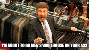 When the bard tries to intimidate...: IM ABOUT TO GO MEN'S WAREHOUSE ON YOUR ASS  imgflip.com When the bard tries to intimidate...