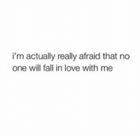Fall, Love, and One: i'm actually really afraid that no  one will fall in love with me