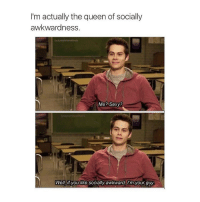 LMAO: I'm actually the queen of socially  awkwardness  Me? Sexy?  Wel, if you like socially awkward, I'm your guy LMAO
