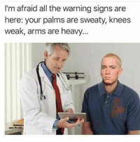 Gm guys😃: I'm afraid all the warning signs are  here: your palms are sweaty, knees  weak, arms are heavy Gm guys😃