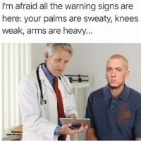 The symptoms are there: I'm afraid all the warning signs are  here: your palms are sweaty, knees  weak, arms are heavy The symptoms are there