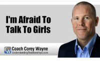 Corey: I'm Afraid To  Talk To Girls  SW Coach Corey Wayne  UnderstandingRelationships.com