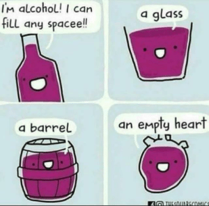 Haha depression by ProfessorPengu MORE MEMES: IM alcohol! I can  filL any spacee!!  a glass  empty heart  an  a barrel  2TUESOUARECOMIC Haha depression by ProfessorPengu MORE MEMES