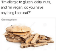 """Eating Meme: """"I'm allergic to gluten, dairy, nuts,  and I'm vegan, do you have  anything can eat?""""  @meme poleon"""