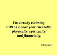 Good, A Good Year, and  Year: I'm already claiminq  2019 as a good year,; mentally,  physically, spiritually,  and financially  @sheconquers