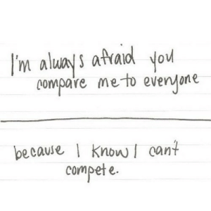 https://iglovequotes.net/: I'm aluays afraid you  compare meto evenyone  because I knowI cant  compet e. https://iglovequotes.net/