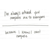 http://iglovequotes.net/: I'm aluis afraiol ou  oompare meto evenyone  pecause KnowI cant  compete http://iglovequotes.net/