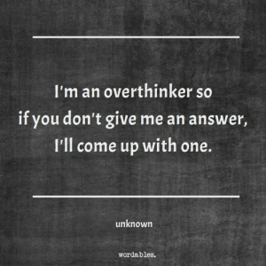 Answer, One, and Unknown: I'm an overthinker so  if you don't give me an answer,  I'll come up with one.  unknown  wordables.