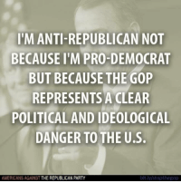 Anti Republican: I'M ANTI-REPUBLICAN NOT  BECAUSE IMPRO DEMOCRAT  BUT BECAUSE THE GOP  REPRESENTS A CLEAR  POLITICAL AND IDEOLOGICAL  DANGER TO THE U.S.  bit.ly/stopthegop  AMERICANS AGAINST  THE REPUBLICAN PARTY