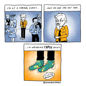 Crazy, Time, and Idea: IM AT A FORMAL EVENT...  ... AND NO ONE HAS ANY IDEA...  |...1'm WEARING CRAZY  SOCKS  F**K THE  BOURGEOISE  @SEANYBOYDRAWS [OC] Taking down the establishment one foot at a time.