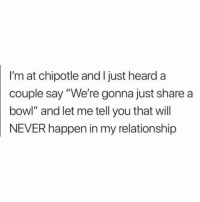 "Chipotle, Funny, and Lol: I'm at chipotle and I just heard a  couple say ""We're gonna just share a  