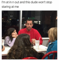 Dude, Funny, and In N Out: I'm at in n out and this dude won't stop  staring at me 🤔🤔