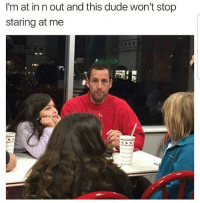 Dude, Funny, and In N Out: I'm at in n out and this dude won't stop  staring at me