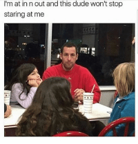 Dude, Memes, and In N Out: I'm at in n out and this dude won't stop  staring at me  阿! Come on 😂