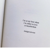 Love, Best, and In Love: i'm at my best when  i'm either in love  or heartbroken  -bridgett devoue