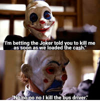 """Joker, Memes, and Soon...: I'm betting the Joker told you to kill me  soon as loaded the cash""""  ono no no l kill the bus driver"""" Is The Dark Knight your favourite film?"""