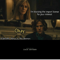 Bad, Batman, and Dude: I'm blocking the import license  for your mineral.  Okay  IG:@Daffa Alatas is The Batman  RECTED BY  ZACK SNYDER Amazing. (Thanks to @the_good_bad_dude) Batman Superman WonderWoman TheFlash GreenLantern Aquaman Cyborg MartianManhunter Shazam GreenArrow BlackCanary Mera Darkseid SteppenWolf LexLuthor SuicideSquad Deadshot Joker HarleyQuinn Deathstroke JusticeLeague BatmanvSuperman DCEU Nightwing RedHood