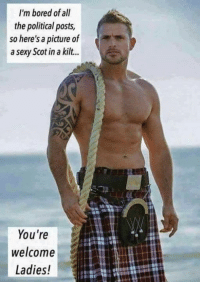 ;-): I'm bored of all  the political posts,  so here's a picture of  a sexy Scot in a kilt...  You're  welcome  Ladies! ;-)
