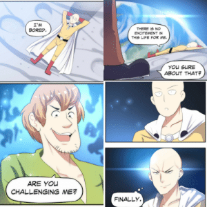 Shaggy challenge to Saitama [OC]: I'M  BORED  THERE IS NO  EXCITEMENT IN  THIS LIFE FOR ME.  CHALLENGING ME?  FINALLY. Shaggy challenge to Saitama [OC]