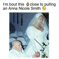 ~Cherry: I'm bout this  close to pulling  an Anna Nicole Smith ~Cherry