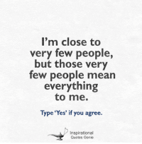 """Memes, 🤖, and Genie: I'm close to  very few people,  but those very  few people mean  everything  to me.  Type """"Yes"""" if you agree.  Inspirational  Quotes Genie <3  I'm close to very few people...  #inspirational #quotes #genie"""