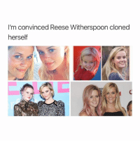 bruuuuh what the hell: I'm convinced Reese Witherspoon cloned  herself bruuuuh what the hell