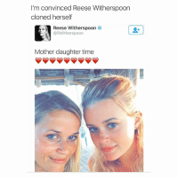 Reese's, Wow, and Time: I'm convinced Reese Witherspoon  cloned herself  Reese Witherspoon  @RWitherspoon  Mother daughter time Wow