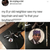 "Crying, Memes, and Saw: im crying a lot  @notclarinet  my 8 yr old neighbor saw my new  keychain and said ""is that your  boyfriend????? NSKEKSJAHSHSH"