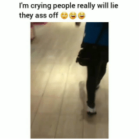 Ass, Crying, and Funny: I'm crying people really will lie  they ass off u s- Bruhh yall some savages 💀