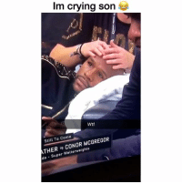 Conor McGregor, Crying, and Funny: Im crying son  Wtf  Still To Come  ATHER CONOR MCGREGOR  ds Super Welterweights 😂😂