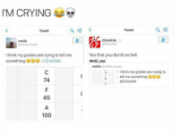 Fila, Memes, and Molly: IM CRYING  Tweet  mollie  mollie straub  think my grades are trying to tell me  something G (achickfiA  74  45  100  Tweet  Chick FilA  @BhickFilA  Yea that you dumb as hell  @will ent  mollie  mollie straub  I think my grades are trying to  tell me something  ChickfilA Damn Savage 😂 . . Follow @hoedity (me) for more 💣💥