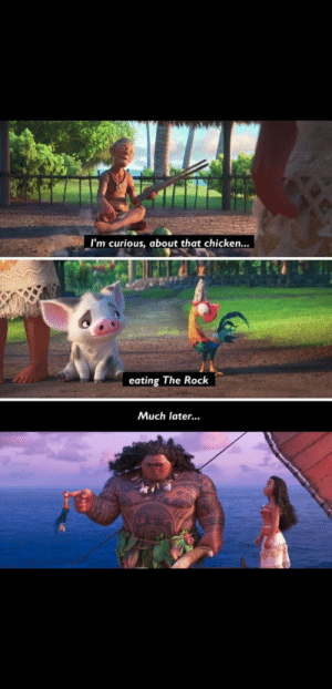 A little joke from Disney: I'm curious, about that chicken...  eating The Rock  Much later. A little joke from Disney