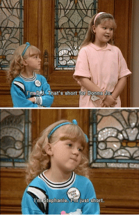 RT @FullerFullHouse:: I'm D J. That's short for Donna Jo   I'm Stephanie. 10m just short RT @FullerFullHouse: