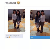 Girls, Girl, and Girl Memes: I'm dead  damn who's that girl on the  right Ha