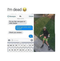 Can my future boyfriend do this to me: I'm dead  Messages Pk  Details  Today 7:42 PM  Do you like cute guys on  roller blades  Parker go home I can't  hangout  Check you window  Ne  essago  A S D FGHJ K L Can my future boyfriend do this to me