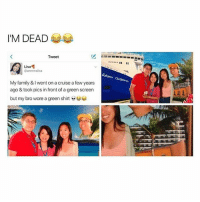 Everyone go follow @ayylmaoig for some of the funniest content on Instagram! This account is hilarious!! 😂😂😂😭😭😭 @ayylmaoig 👈 @ayylmaoig 👈 @ayylmaoig 👈: I'M DEAD  Tweet  Lisa  Lisa  @annnnalisa  My family & I went on a cruise a few years  ago & took pics in front of a green screen  but my bro wore a green shirt  汇 Everyone go follow @ayylmaoig for some of the funniest content on Instagram! This account is hilarious!! 😂😂😂😭😭😭 @ayylmaoig 👈 @ayylmaoig 👈 @ayylmaoig 👈