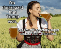Memes, Depression, and 🤖: i'm  depressed  that  Trump  WOn  but im stil totally Super  Stoked that Clinton lost.