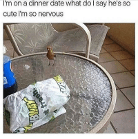 Can I get a cute date like him 🙈🙈🙈🙈: I'm  dinner  what  do  he's  on a date  cute l'm so nervous  I say  so Can I get a cute date like him 🙈🙈🙈🙈