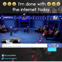 Internet, Memes, and fb.com: I'm done with  the internet today  Debate  throw the kitchen sink at hillary  @realDonald Trump itdebate  tagboard  via 8Shit  fb.com/8shit  www.8shit net This will make your day! :D Credits: LuckyTV Sander, DWDD