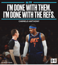 Melo has had enough.: IM DONE WITH THEM  IM DONE WITH THE REFS  CARMELO ANTHONY  OkC  B-R  HIT ROYCE YOUNG Melo has had enough.