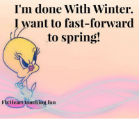 Funny Spring Memes: I'm done With Winter.  I want to fast-forward  to spring!  Flo Heart touching fun